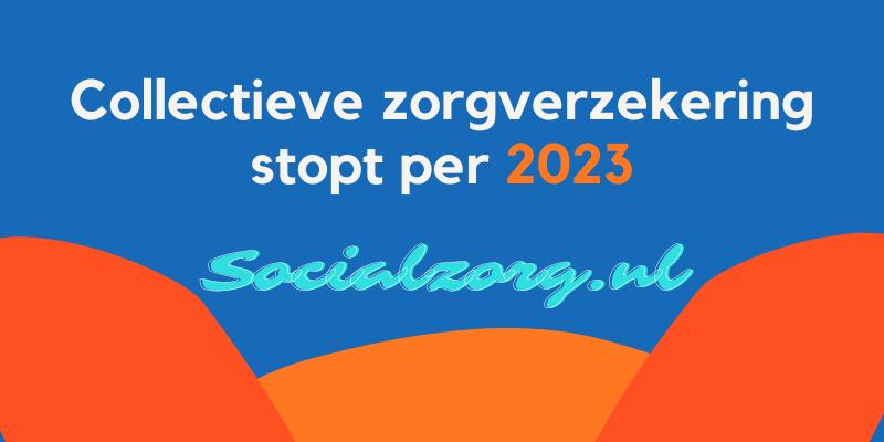 Collectieve zorgverzekering stopt per 2023